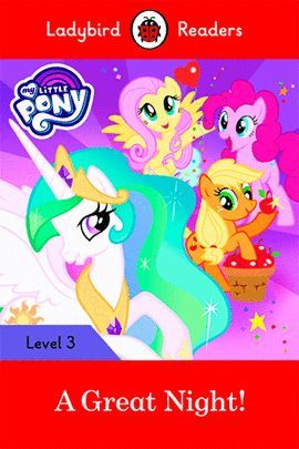 MY LITTLE PONY: A GREAT NIGHT! (LB) LADYBIRD READERS LEVEL 3