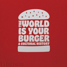 WORLD IS YOUR BURGER: A CULTURAL HISTORY, THE
