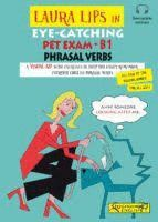 LAURA LIPS IN EYE-CATCHING PET EXAM B1 PHRASAL VERBS
