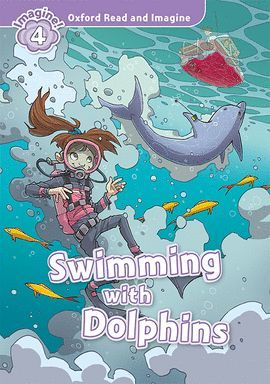 SWIMMING WITH DOLPHINS (MP3 PK) OXFORD READ AND IMAGINE 4