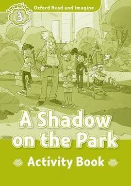 A SHADOW ON THE PARK. ACTIVITY BOOK. OXFORD READ AND IMAGINE: LEVEL 3