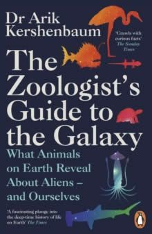 THE ZOOLOGIST'S GUIDE TO THE GALAXY : WHAT ANIMALS ON EARTH REVEAL ABOUT ALIENS