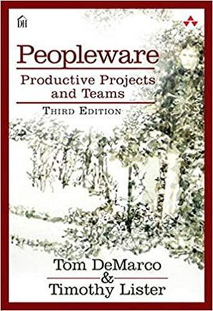 PEOPLEWARE: PRODUCTIVE PROJECTS AND TEAMS (3 ED.)