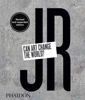 JR - CAN ART CHANGE THE WORLD - ED. REVISED AND EXPANDED