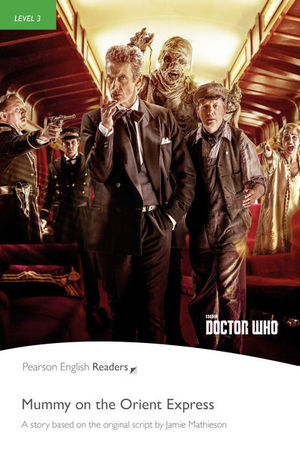 MUMMY ON THE ORIENT EXPRESS. DOCTOR WHO (BOOK & MP3 PACK) PEARSON ENGLISH READERS-3