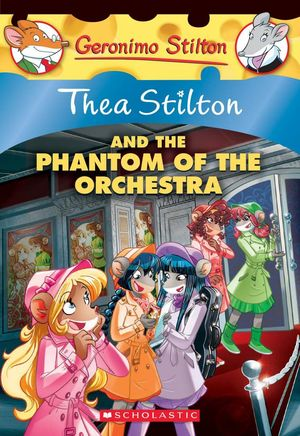 THEA STILTON AND THE PHANTOM OF ORCHESTRA