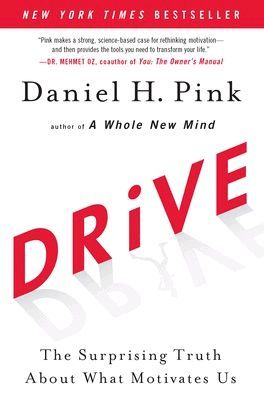 DRIVE: THE SURPRISING TRUTH ABOUT WHAT MOTIVATE