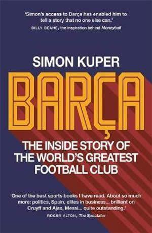 BARÇA. THE INSIDE STORY OF THE WORLD'S GREATEST  FOOTBALL CLUB
