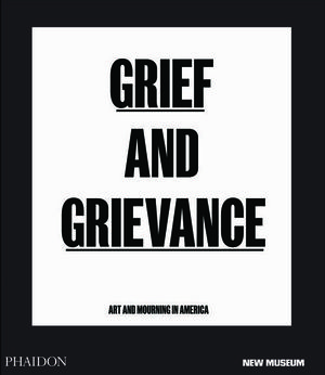 GRIEF AND GRIEVANCE: ART AND MOURNING IN AMERICA