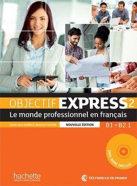OBJECTIF EXPRESS 2 LIVRE DE L'ELEVE (B1 / B2.1)