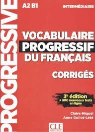 VOCABULAIRE PROGRESSIF DU FRANÇAIS. NIVEAU INTERMEDIARE CORRIGES. A2 B1