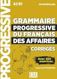 GRAMMAIRE PROGRESSIVE DU FRANCAIS DES AFFAIRES INTERMEDIAIRE (A2-B1). CORRIGES