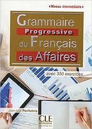 GRAMMAIRE PROGESSIVE DU FRANÇAIS DES AFFAIRES. NIVEAU INTERMÉDIAIRE