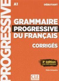 GRAMMAIRE PROGRESSIVE DU FRANÇAIS DÉBUTANT CORRIGES (A1)