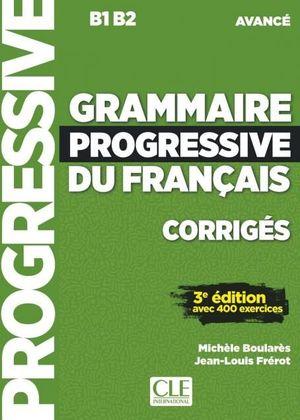 GRAMMAIRE PROGRESSIVE DU FRANÇAIS - AVANCÉ - CORRIGES B1 B2