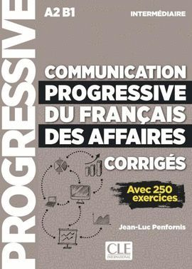 COMMUNICATION PROGRESSIVE FRANÇAIS AFFAIRES CORRIGÉS. INTERMEDIAIRE. A2 B1