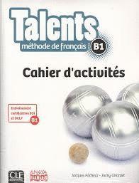 TALENTS. MÉTHODE DE FRANÇAIS B1. CAHIER D'ACTIVITÉS