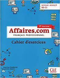 AFFAIRES.COM. FRANÇAIS PROFESSIONNEL.  NIVEAU AVANCE - CAHIER D''EXERCISES