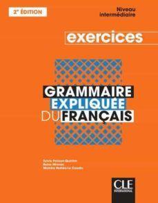 GRAMMAIRE EXPLIQUÉE DU FRANCAIS. EXERCICES. NIVEAU INTERMEDIAIRE