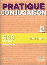 PRATIQUE CONJUGAISON - NIVEAU A1 - A2 - LIVRE + CORRIGES