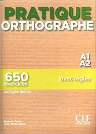 PRATIQUE ORTHOGRAPHE - NIVEAU A1;A2 - LIVRE + CORRIGES