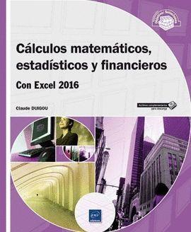 CALCULOS MATEMATICOS ESTADISTICOS Y FINANCIEROS CON EXCEL 2016