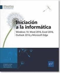 INICIACIÓN A LA INFORMÁTICA - WINDOWS 10, WORD 2016, EXCEL 2016, OUTLOOK 2016 Y