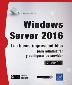 WINDOWS SERVER 2016 - LAS BASES IMPRESCINDIBLES PARA ADMINISTRAR Y CONFIGURAR SU SERVIDOR