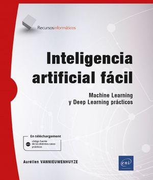INTELIGENCIA ARTIFICIAL FÁCIL - MACHINE LEARNING Y DEEP LEARNING PRÁCTICOS
