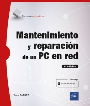 MANTENIMIENTO Y REPARACIÓN DE UN PC EN RED (6ª EDICIÓN)