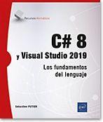 C# 8 Y VISUAL STUDIO 2019 - LOS FUNDAMENTOS DEL LENGUAJE