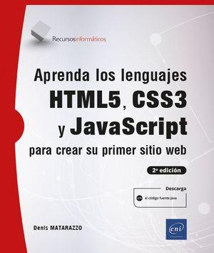 APRENDA LOS LENGUAJES HTML5, CSS3 Y JAVASCRIPT PARA CREAR SU PRIMER SITIO WEB (2
