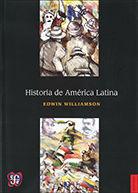HISTORIA DE AMÉRICA LATINA / EDWIN WILLIAMSON ; TRADUCCIÓN DE GERARDO NORIEGA RI