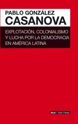 EXPLOTACIÓN, COLONIALISMO Y LUCHA POR LA DEMOCRACIA EN AMÉRICA LATINA