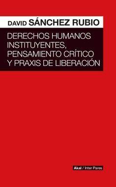 DERECHOS HUMANOS INSTITUYENTES, PENSAMIENTO CRÍTICO Y PRAXIS DE LIBERACIÓN