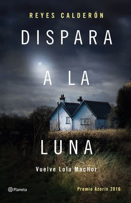 DISPARA A LA LUNA (PREMIO AZORÍN 2016)