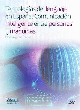 TECNOLOGÍAS DEL LENGUAJE EN ESPAÑA. COMUNICACION INTELIGENTE ENTRE PERSONAS Y MAQUINAS