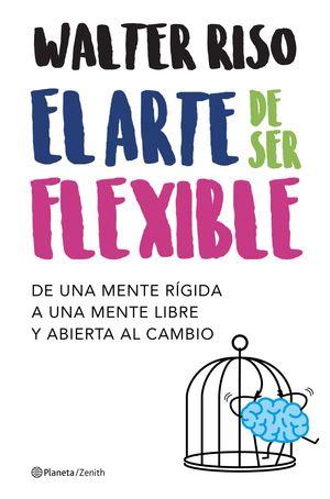 ARTE DE SER FLEXIBLE, EL