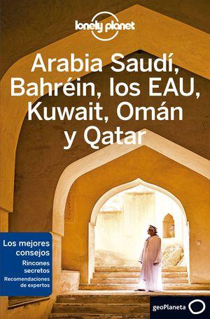 ARABIA SAUDÍ, BAHRÉIN, LOS EAU, KUWAIT, OMÁN Y QATAR, GUIA LONELY PLANET