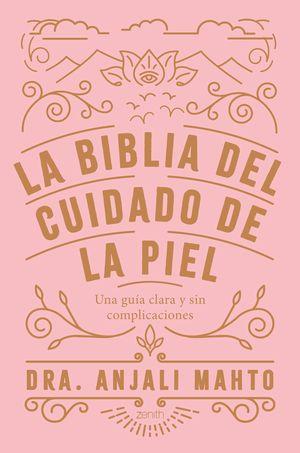 BIBLIA DEL CUIDADO DE LA PIEL, LA
