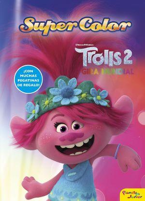 TROLLS 2 - GIRA MUNDIAL. SUPERCOLOR