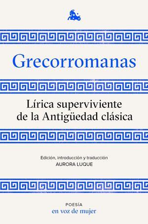 GRECORROMANAS. LÍRICA SUPERVIVIENTE DE LA ANTIGÜEDAD CLÁSICA