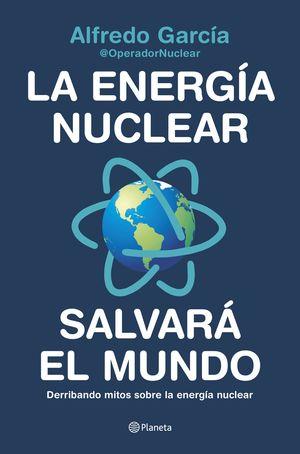 ENERGÍA NUCLEAR SALVARÁ EL MUNDO, LA