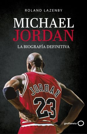 MICHAEL JORDAN - LA BIOGRAFÍA DEFINITIVA