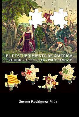 DESCUBRIMIENTO DE AMÉRICA: UNA HISTORIA CENSURADA POLÍTICAMENTE, EL