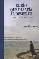 RIO QUE DESAFIA AL DESIERTO Y OTRAS CRONICAS AFRICANAS, EL