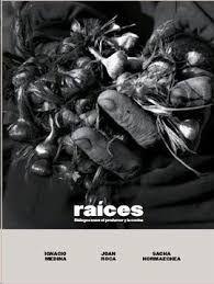 RAICES. DIALOGOS ENTRE EL  PRODUCTOR Y LA COCINA