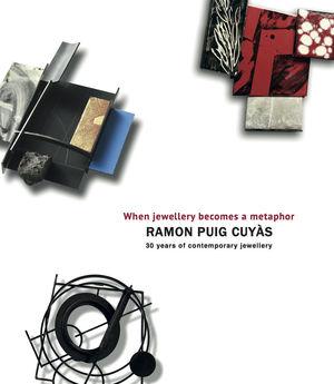 RAMON PUIG CUYÀS, WHEN JEWELLERY BECOMES A METAPHOR