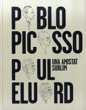 UNA AMISTAT SUBLIM: PABLO PICASSO, PAUL ELUARD