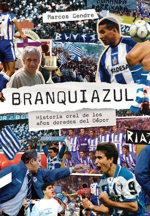 BRANQUIAZUL: HISTORIA ORAL DE LOS AÑOS DORADOS DEL DÉPOR